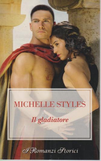 Harmony -  I Romanzi Storici - Michelle Styles - Il gladiatore-  n. 246 - bimestrale  - 15/7/2021                           trale 15/7/2021 trale - maggio 2021