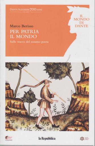 Il mondo di Dante - Per patria il mondo   -Sulle tracce del sommo poeta -   n. 2 -2/4/2021 - settimanale - 190 pagine