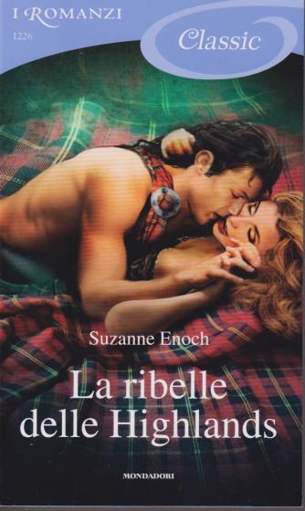 I Romanzi Classic -La ribelle delle Highlands - Suzanne Enoch- n. 1226 - settembre  2021