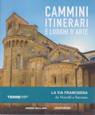 Cammini itinerari e luoghi d'arte - La via Francigena da Vercelli a Sarzana -  n. 21  - settimanale -127 pagine