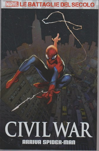CIVIL WAR. ARRIVA SPIDER MAN. LE BATTAGLIE DEL SECOLO.  VOL. 4