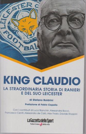 KING CLAUDIO. LA STRAORDINARIA STORIA DI RANIERI E DEL SUO LEICESTER DI STEFANO BOLDRINI. PREFAZIONE DI FABIO CAPELLO.