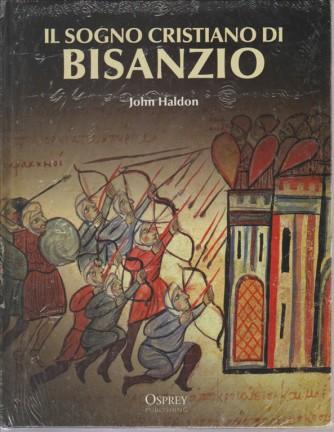 IL SOGNO CRISTIANO DI BISANZIO. DI JOHN HALDON.  N. 1. 2016. CARTONATO.  BIBLIOTECA OSPREY MEDIOEVO.
