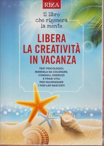 LIBERA LA CREATIVITA' IN VACANZA. IL LIBRO CHE RIGENERA LA MENTE. N. 426. AGOSTO 2016.