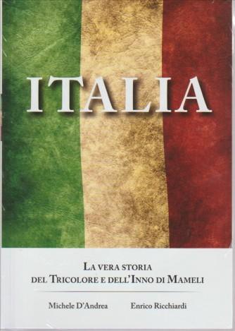 ITALIA. LA VERA STORIA DEL TRICOLORE E DELL'INNO DI MAMELI. DI MICHELE D'ANDREA E ENRICO RICCHIARDI.