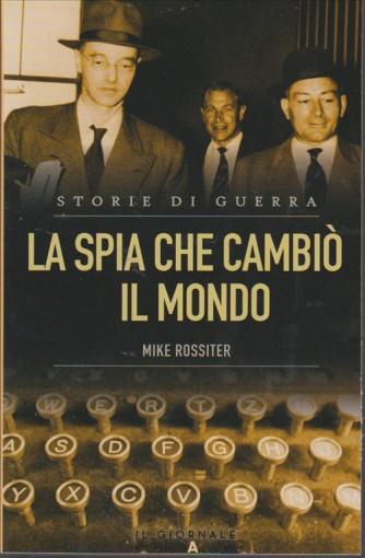 STORIE DI GUERRA. LA SPIA CHE CAMBIO' IL MONDO. DI MIKE ROSSITER.