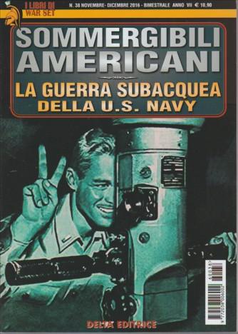 I LIBRI DI WAR SET. SOMMERGIBILI AMERICANI. LA GUERRA SUBACQUEA DELLA U.S. NAVY. N. 38 . NOVEMBRE 2016. BIMESTRALE.