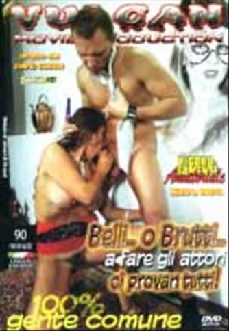 DVD video HARD - BELLI O BRUTTI ...A FARE GLI ATTORI CI PROVAN TUTTI!