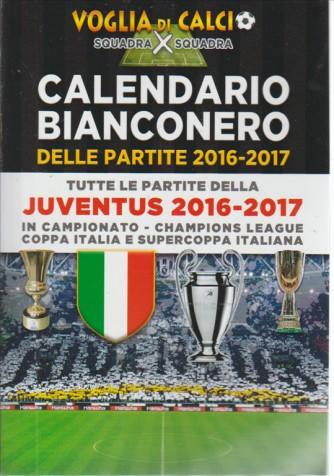 CALENDARIO BIANCONERO DELLE PARTITE 2016-2017. TUTTE LE PARTITE 2016-2017 DELLA JUVENTUS. IN CAMPIONATO - CHAMPIONS LEAGUE - COPPA ITALIA E SUPERCOPPA ITALIANA. VOGLIA DI CALCIO SQUADRA X SQUADRA N. 2/2016 TRIMESTRALE.