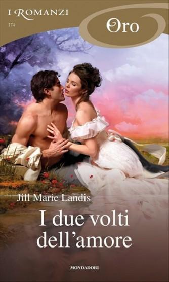 I Romanzi Oro n. 174 - I Due Volti Dell'amore di Jill Marie Landis by Mondadori