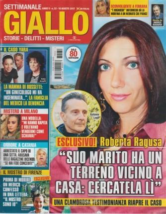 """Giallo - settimanale n. 32 - 16 Agosto 2017 """"Esclusivo! Roberta Ragusa"""""""