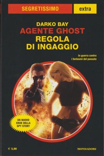 Agente Ghost Regola di ingaggio di Darko Bay - collana Segretissimo Extra n.4