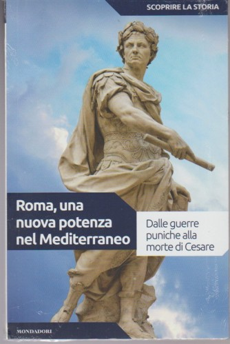 Scoprire la Storia vol.06 -Roma, una nuova potenza nel Mediterraneo - Mondadori