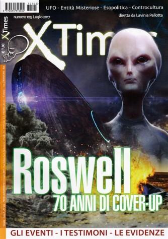 X Times - Mensile n. 105 Luglio 2017 - Roswell 70 anni di Cover-Up