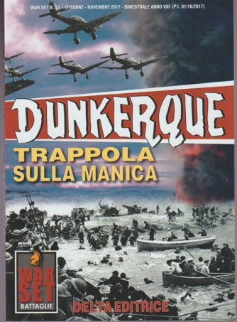 War Set Battaglie -  Bimestrale n. 73 Ottobre 2017 -  Dunkerque