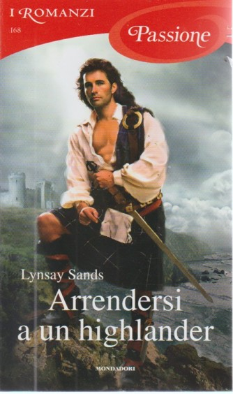 I romanzi Passione - n. 168 - ottobre 2018 - mensile - Arrendersi a un highlander