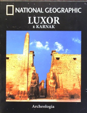 Collana Archeologia by National Geographic vol. 3 - Luxor e Karnak