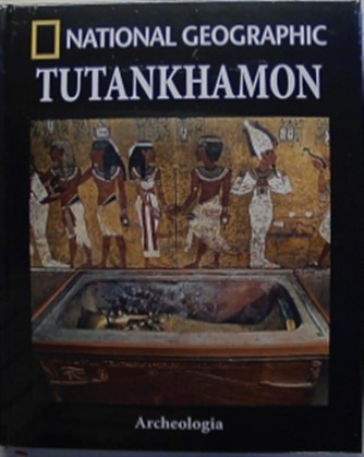 Collana Archeologia by National Geographic vol. 7 - Tutankhamon