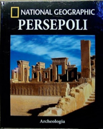 Collana Archeologia by National Geographic vol. 9 - Persepoli