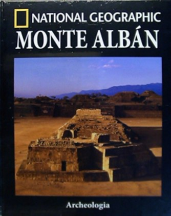 Collana Archeologia by National Geographic vol. 26 - Monte Albàn