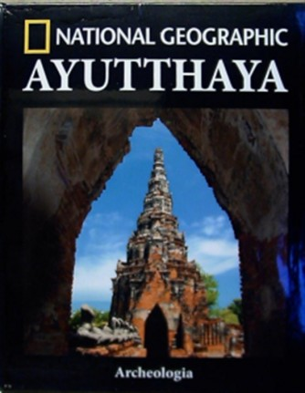 Collana Archeologia by National Geographic vol. 27 - Ayutthaya