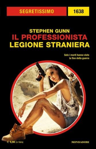 Segretissimo 1638 - Il Professionista: Legione straniera di Stephen Gunn - Mondadori