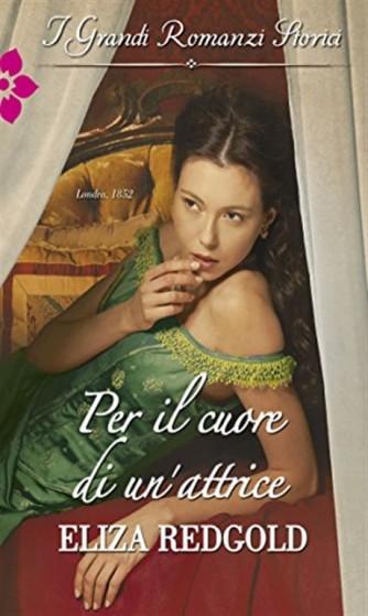 i Grandi Romanzi Storici vol.1043 - Per il cuore di un'attrice di Eliza Redgold
