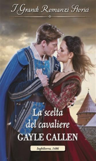 i Grandi Romanzi Storici vol.1096 - La scelta del cavaliere di Gayle Callen