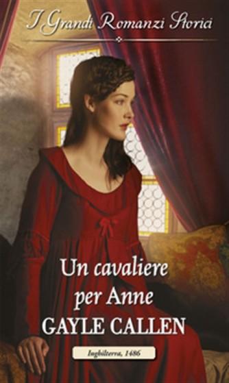 i Grandi Romanzi Storici vol.1110 - Un cavaliere per Anne di Gayle Callen