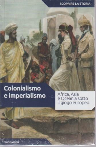 Scoprire La Storia - Colonialismo E Imperialismo.  Africa, Asia e Oceania sotto il giogo europeo. n. 33