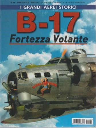 I Grandi Aerei Stor. - B-17 Fortezza Volante n. 94 - bimestrale - maggio - giugno 2018