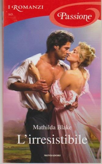 I Romanzi Passione vol. 165 - L'irresistibile di Mathilda Blake