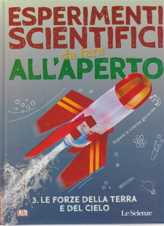 Esperimenti Scientifici da fare all'aperto - Le forze della terra e del cielo -