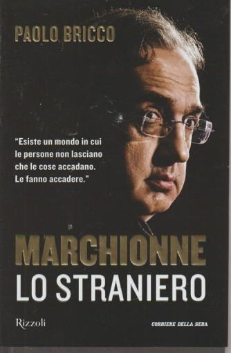 Marchionne lo straniero - Paolo Bricco - mensile