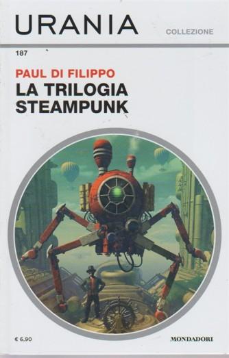 Urania Collezione - La Trilogia Steampunk - Paul Di Filippo - n. 187 - mensile - agosto 2018 -