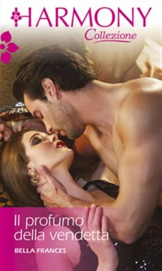 Harmony Collezione vol. 3249 - Il profumo della vendetta di Bella Frances