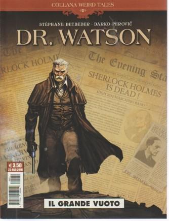 Collana weird tales - Dr. Watson - Cosmo serie blu n. 71 - mensile - 23 agosto 2018 - Il grande vuoto