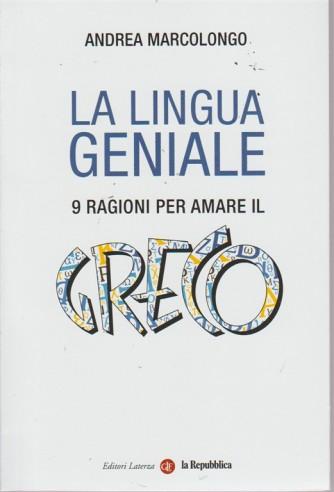 La Lingua Geniale- - 9 ragioni per amare il greco - di Andrea Marcolongo -