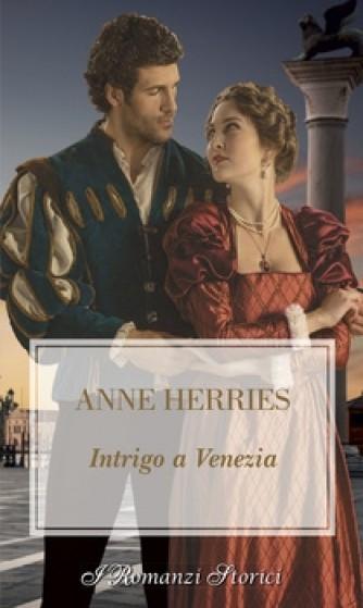 Harmony I Romanzi Storici - Intrigo a Venezia Di Anne Herries