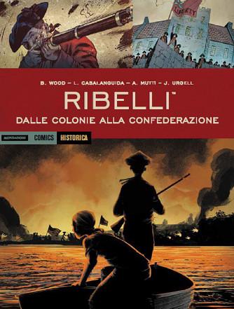 Historica - N° 84 - Dalle Colonie Alla Confederazione - Ribelli Mondadori Comics