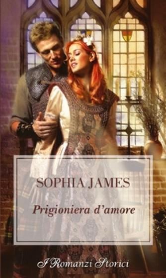 Harmony I Romanzi Storici - Prigioniera d'amore Di Sophia James