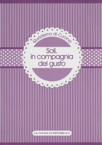 Soli, in compagnia del gusto - Quaderno di cucina - La cucina di Repubblica #23