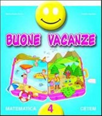 Libro vacanze - Buone vacanze. Matematica.Vol. 4°