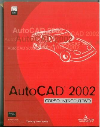 Autocad 2002. Corso introduttivo. Con CD-ROM di Timothy S. Sykes