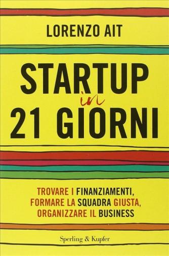 Startup in 21 giorni trovare i finanziamenti,formare la squadra giusta,organizzare il business