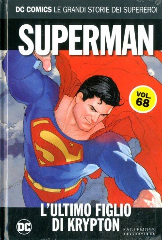 Dc Comics Le Grandi Storie... - N° 68 - Superman: L'Ultimo Figlio Di Krypton - Rw Lion