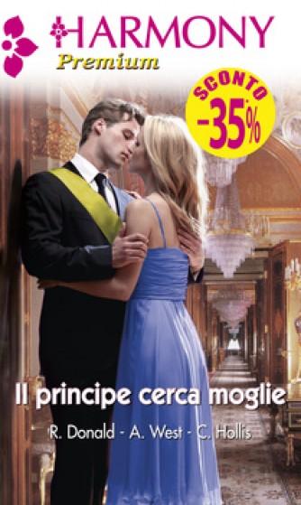 Harmony Premium - Il principe cerca moglie Di Robyn Donald, Annie West, Christina Hollis