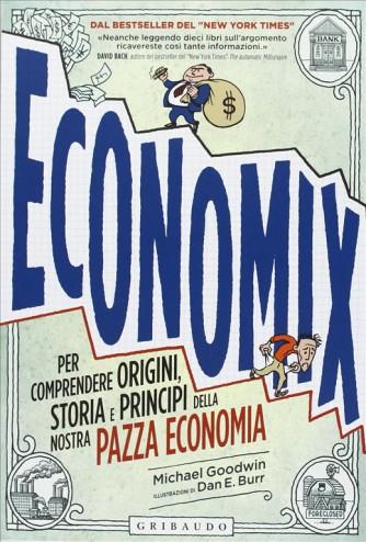 Economix.Per comprendere origini, storia principi nostra pazza economia