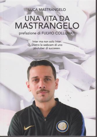 Una vita da Mastrangelo - di Luca Mastrangelo - prefazione di Fulvio Collovati