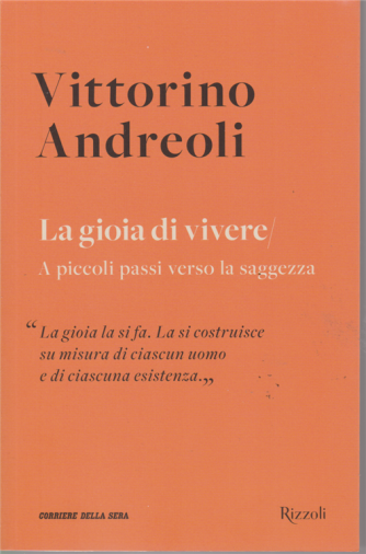 Vittorino Andreoli - La gioia di vivere - A piccoli passi verso la saggezza - n. 2 - settimanale -